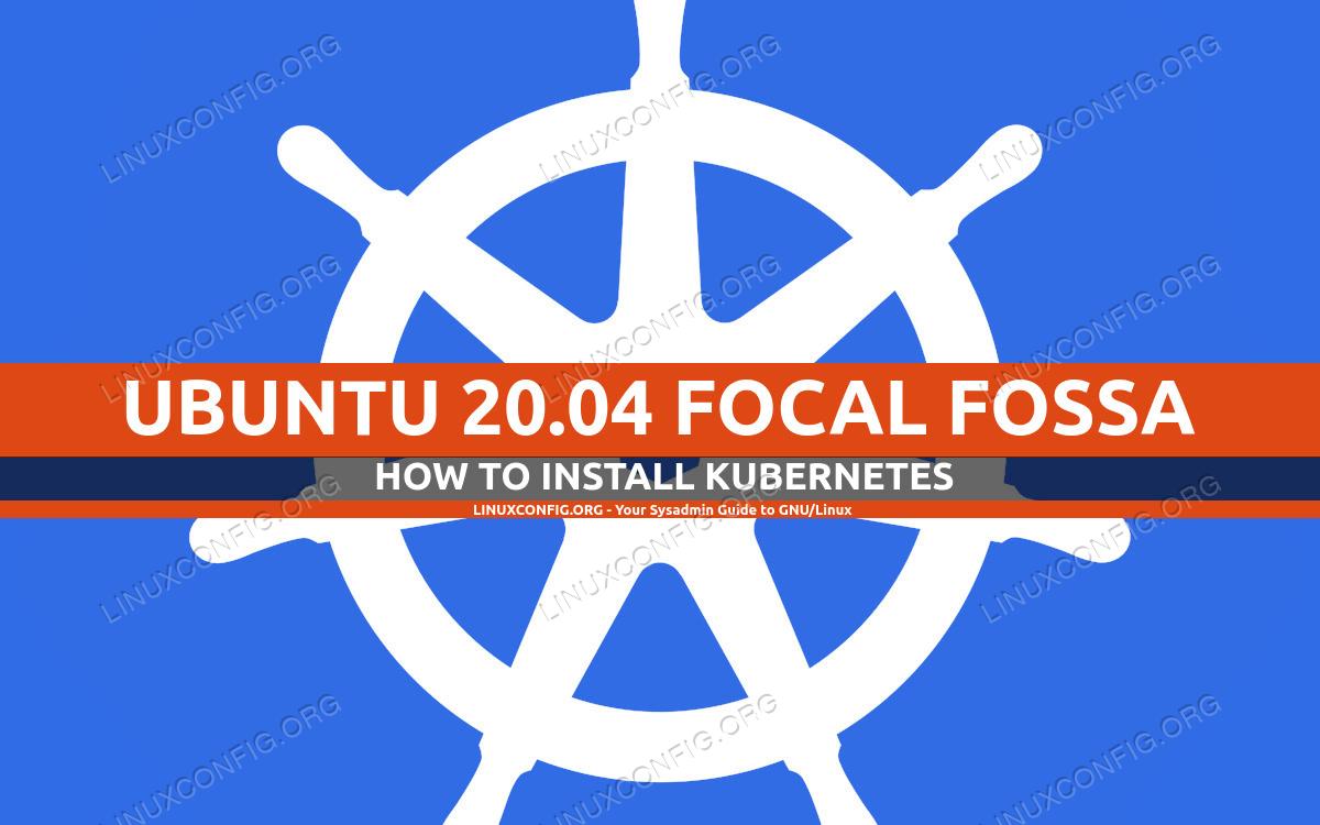 Deploying Kubernetes on Ubuntu 20.04 Focal Fossa