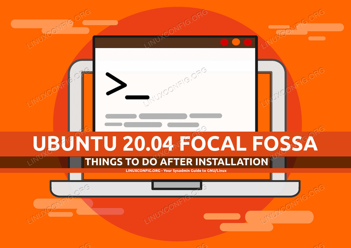 Things to do after installing Ubuntu 20.04 Focal Fossa Linux