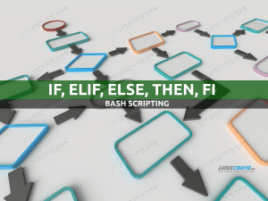 Bash if Statements: if, elif, else, then, fi